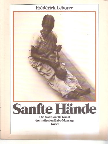 9783466340217: Sanfte Hände. Die traditionelle Kunst der indischen Baby-Massage