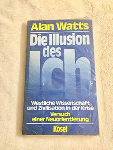 9783466340378: Die Illusion des Ich. Westliche Wissenschaft und Zivilisation in der Krise. Versuch einer Neuorientierung