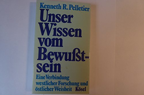 Unser Wissen vom Bewusstsein. - Eine Verbindung westlicher Forschung und östlicher Weisheit. [...