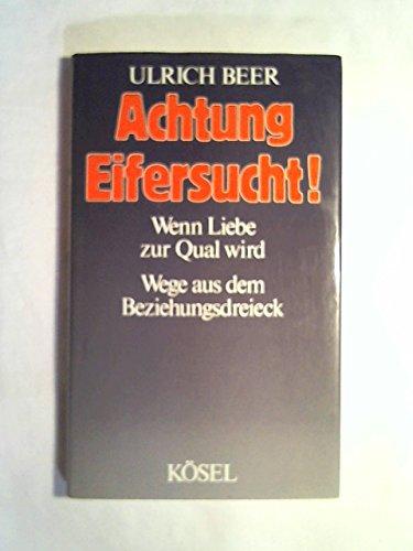 9783466341382: Achtung Eifersucht!: Wenn Liebe zur Qual wird : Wege aus dem Beziehungsdreieck (German Edition)