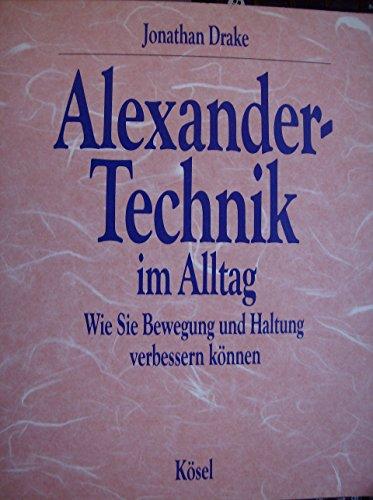 9783466342907: Alexander-Technik im Alltag. Wie Sie Bewegung und Haltung verbessern können