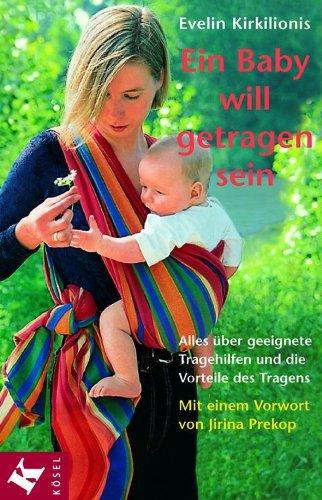9783466344086: Ein Baby will getragen sein. Alles über geeignete Tragehilfen und die Vorteile des Tragens.