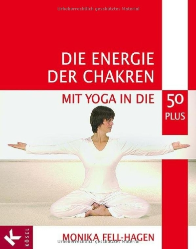 9783466344932: Die Energie der Chakren: Mit Yoga in die 50 plus