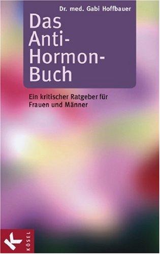 9783466345076: Das Anti-Hormon-Buch: Ein kritischer Ratgeber für Frauen und Männer
