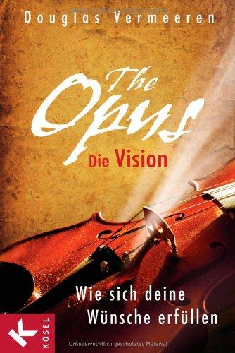 9783466345533: The Opus - die Vision: Wie sich deine Wünsche erfüllen