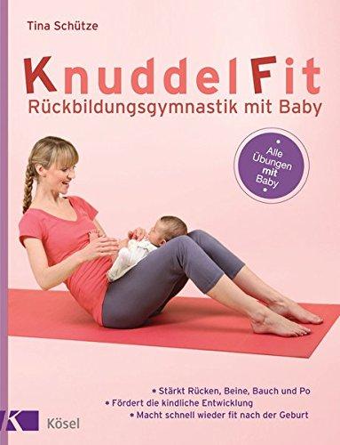 9783466345595: KnuddelFit - Rückbildungsgymnastik mit Baby: Stärkt Rücken, Beine, Bauch und Po - Fördert die kindliche Entwicklung - - Macht schnell wieder fit nach der Geburt - Alle Übungen mit Baby