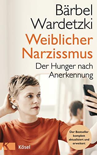 9783466347636: Weiblicher Narzissmus: Der Hunger nach Anerkennung. Der Bestseller komplett aktualisiert und erweitert