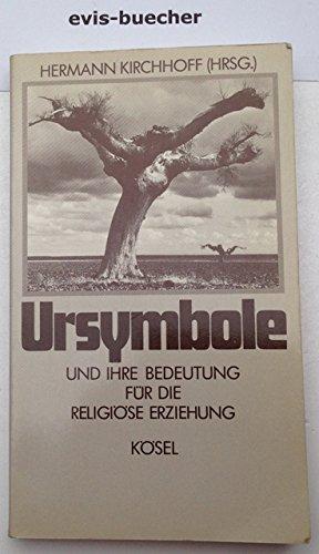 9783466361281: Ursymbole und ihre Bedeutung für die religiöse Erziehung by Kirchhoff, Hermann