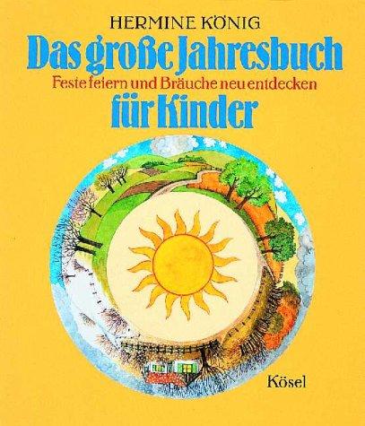 9783466364107: Das grosse Jahresbuch für Kinder: Feste feiern und Bräuche neu entdecken by K...