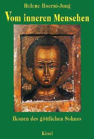 Vom inneren Menschen. Ikonen des göttlichen Sohnes.: Hoerni-Jung, Helene