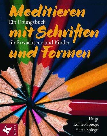 Meditieren mit Schriften und Formen. Ein Übungsbuch für Erwachsene und Kinder: ...