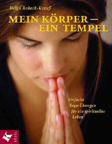 9783466365685: Mein Körper - Ein Tempel. Einfache Yoga- Übungen für ein spirituelles Leben.
