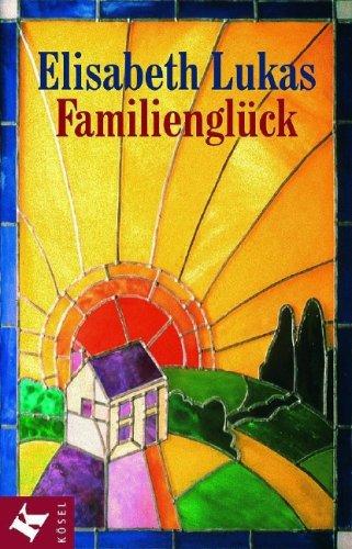 9783466365784: Familienglück: Verstehen, annehmen, lieben