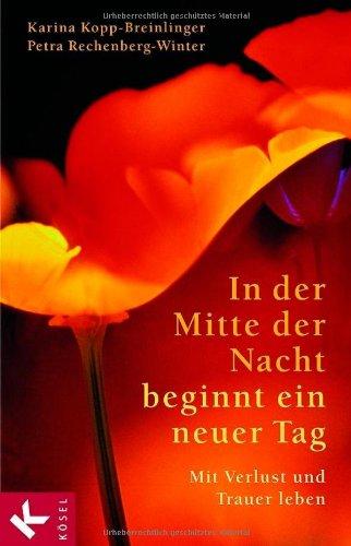 9783466366194: In der Mitte der Nacht beginnt ein neuer Tag. Mit Verlust und Trauer leben.
