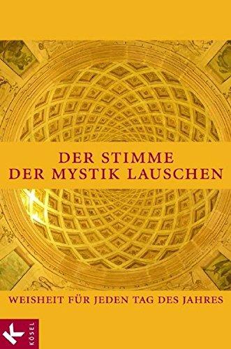 9783466367009: Der Stimme der Mystik lauschen: Weisheit f�r jeden Tag des Jahres. Zusammengestellt und kommentiert von Gerhard Wehr