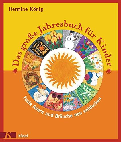 9783466367474: Das große Jahresbuch für Kinder: Feste feiern und Bräuche neu entdecken