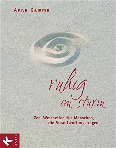 Ruhig im Sturm: Zen-Weisheiten für Menschen, die: Anna Gamma