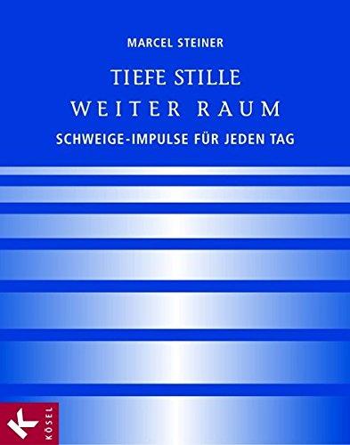 9783466368327: Tiefe Stille - Weiter Raum: Schweige-Impulse für jeden Tag