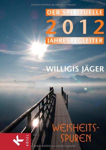 9783466370153: Weisheitsspuren 2012. Wochenkalender: Der spirituelle Jahresbegleiter 2012 - Herausgegeben von der Willigis Jäger Stiftung West-östliche Weisheit