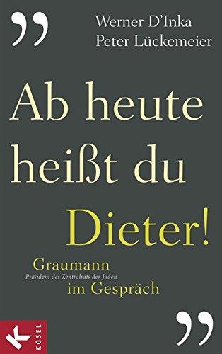 9783466371075: Ab heute hei�t du Dieter!: Graumann im Gespr�ch