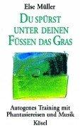 9783466454464: Du sp�rst unter deinen F�ssen das Gras. Cassette. Autogenes Training mit Phantasiereisen und Musik.
