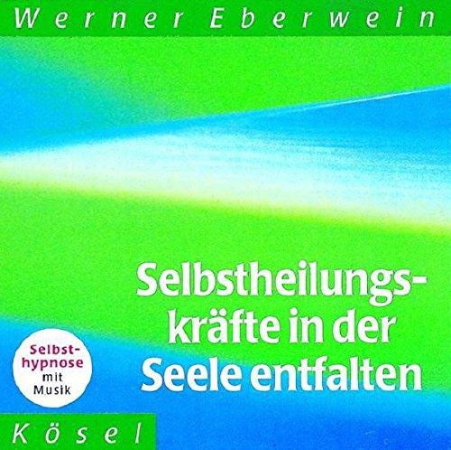 Selbstheilungskräfte in der Seele entfalten. CD: Selbsthypnose mit Musik