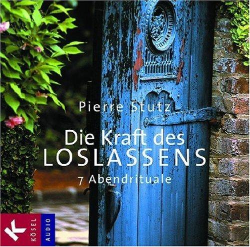 9783466457694: Die Kraft des Loslassens: 7 Abendrituale. Musik: Michael Habecker und Armin Ruppel, Gitarre