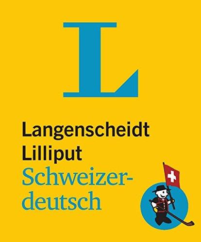 Langenscheidt Lilliput Schweizerdeutsch: Schweizerdeutsch-Hochdeutsch/Hochdeutsch-Schweizerdeutsch