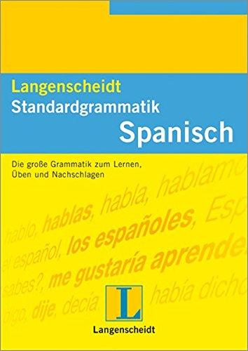 Langenscheidts Standardgrammatik Spanisch : Die Grose Grammatik Zum Lernen Uben Und Nachschlagen: ...