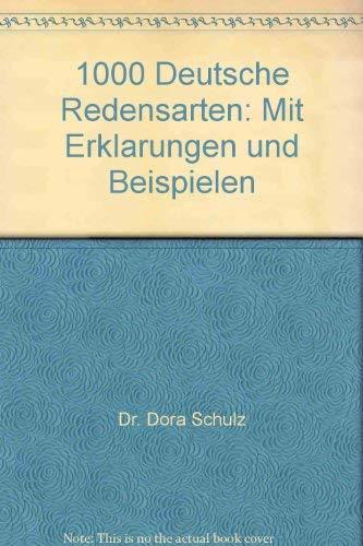 1000 idiomatische Redensarten Deutsch. Mit Erklarungen und Beispielen.: Schulz, Dora & Heinz ...