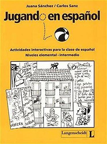 JUGANDO EN ESPANOL Actividades interactivas para la clase de espanol. Niveles elemental - ...