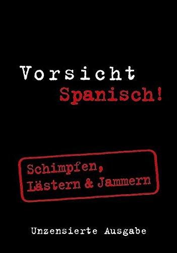Vorsicht Spanisch! : Schimpfen, Lästern & Jammern: Abascal, Ainhoa Tellechea,