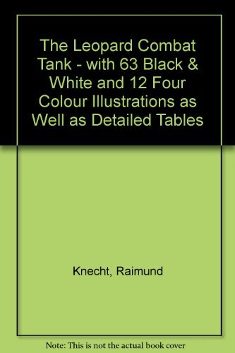 9783469004260: The Leopard Combat Tank - with 63 Black and White and 12 Four Colour Illustrations as Well as Detailed Tables