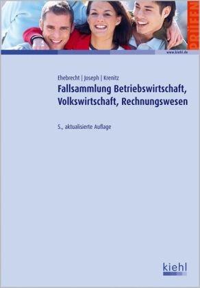 9783470481142: Fallsammlung BWL, VWL, Rechnungswesen: 128 Fälle mit Lösungen