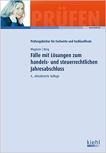 9783470514741: F�lle mit L�sungen zum handels- und steuerrechtlichen Jahresabschluss: Zur Vorbereitung auf die Bilanzbuchhalter- und Steuerfachwirtepr�fung