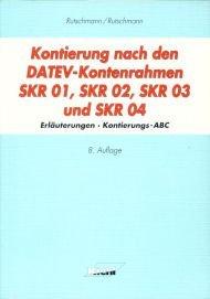 9783470582689: Kontierung nach den DATEV-Kontenrahmen SKR 01, SKR 02, SKR 03 und SKR 04. Erläuterungen, Kontierungs-ABC