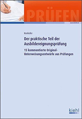 9783470657110: Der praktische Teil der Ausbildereignungsprüfung: 15 kommentierte Original-Unterweisungsentwürfe aus Prüfungen.
