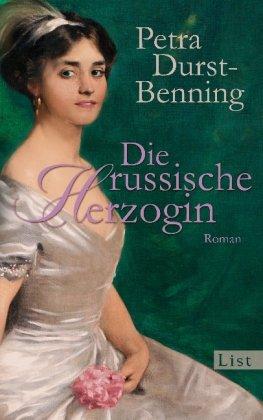 Die russische Herzogin : historischer Roman / Petra Durst-Benning Historischer Roman - Durst-Benning, Petra