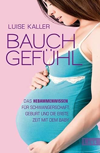 9783471350645: Bauch-Gefühl: Das Hebammenwissen für Schwangerschaft, Geburt und die erste Zeit mit dem Baby