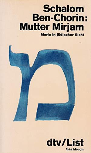 Mutter Mirjam : Maria in Judischer Sicht: Schalom Ben-Chorin