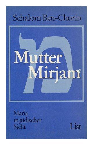 Mutter Mirjam : Maria in Judischer Sicht: Ben-Chorin, Schalom