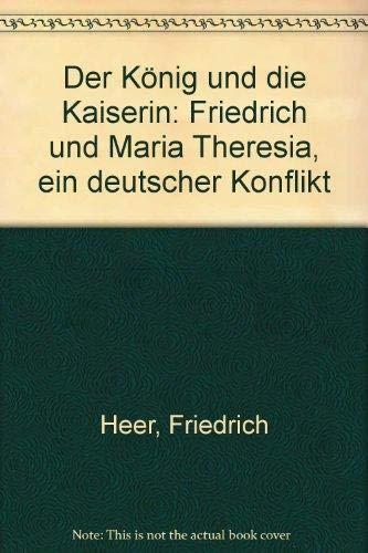 Der Ko?nig und die Kaiserin: Friedrich und Maria Theresia, ein deutscher Konflikt (German Edition) - Heer, Friedrich