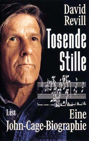 Tosende Stille. Eine John- Cage- Biographie.: Revill, David