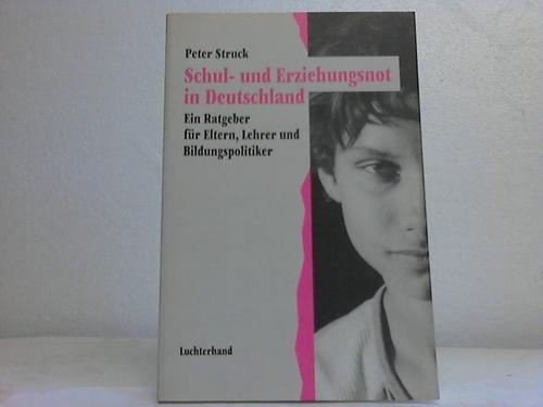 9783472011903: Schul- und Erziehungsnot in Deutschland. Ein Ratgeber für Lehrer, Eltern und Bildungspolitiker