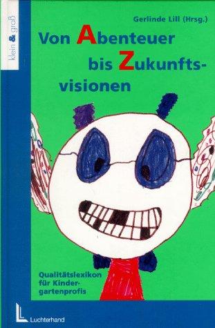 9783472031116: Von Abenteuer bis Zukunftsvisionen. Qualit�tslexikon f�r Kindergartenprofis