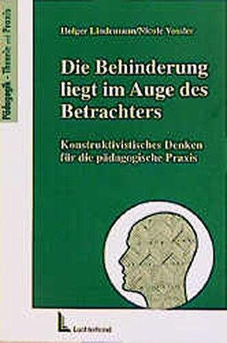 9783472039860: Die Behinderung liegt im Auge des Betrachters: Konstruktivistisches Denken für die pädagogische Praxis