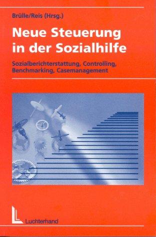 9783472046684: Neue Steuerung in der Sozialhilfe. Sozialberichterstattung, Controlling, Benchmarking, Casemanagement (Livre en allemand)