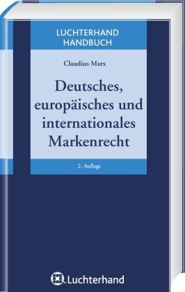 Deutsches, europäisches und internationales Markenrecht: Claudius Marx