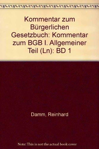 Kommentar zum Bürgerlichen Gesetzbuch (BGB) Band 1 Allgemeiner Teil §§ 1 - 240: ...