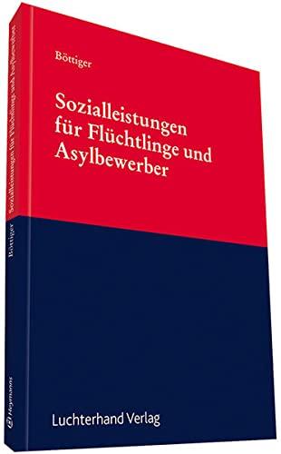 Sozialleistungen fur Asylsuchende und Fluchtlinge: Sozialrecht und: Walter Bottiger, Kristina